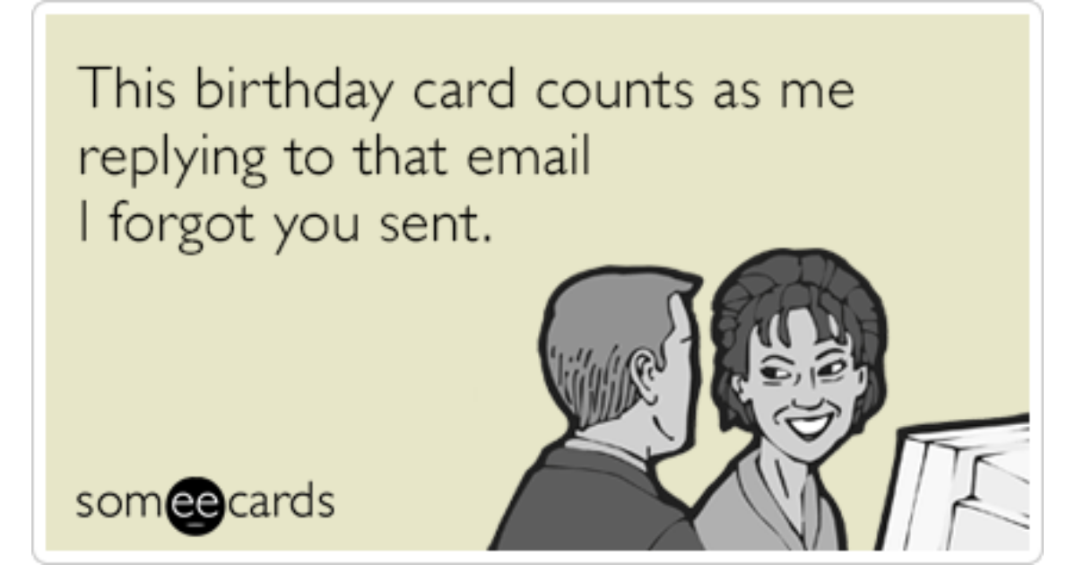Birthday Card Email Forgot You Sent Funny Ecards Birthday Ecard