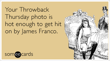 Your Throwback Thursday photo is hot enough to get hit on by James Franco.