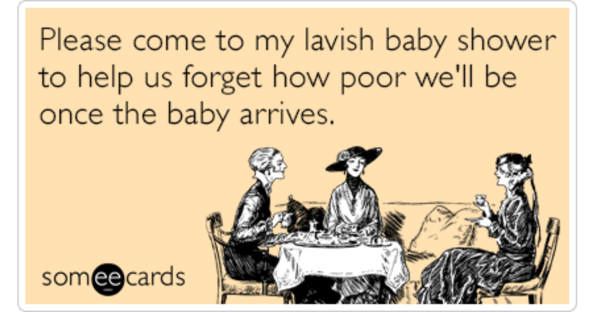 Please Lavish Baby Shower Poor Funny Ecard | Pregnancy Ecard