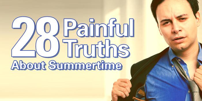 28 painful truths about summertime.