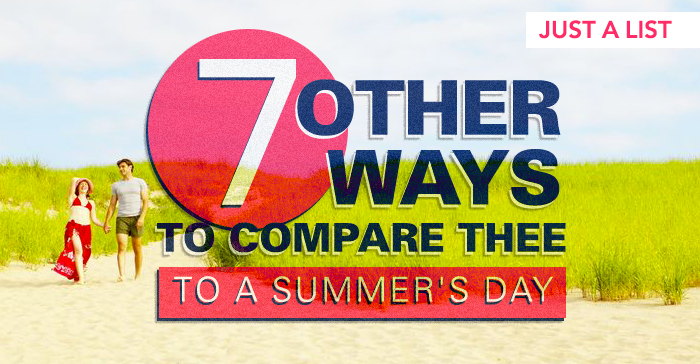 7 Other Ways To Compare Thee to a Summer's Day.
