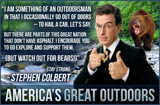 """I am something of an outdoorsman in that I occasionally go out of doors."" -Stephen Colbert"