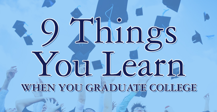9 things you learn when you graduate college.