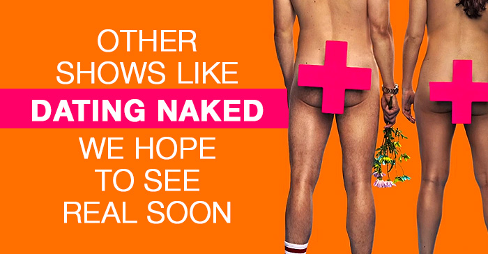"""Other """"Naked"""" shows we hope to see after 'Dating Naked' takes the world by storm."""