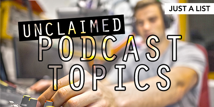 Unclaimed podcast topics.