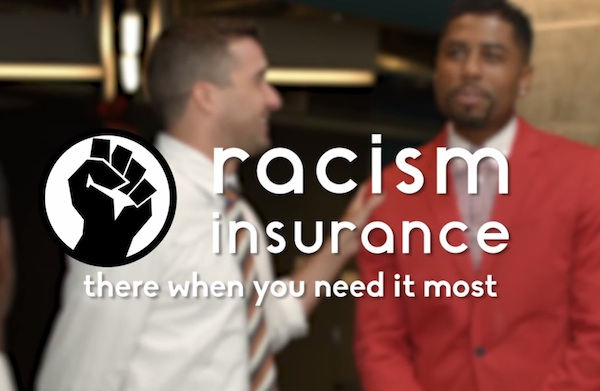 Racism insurance is just what every accidentally racist white person needs.