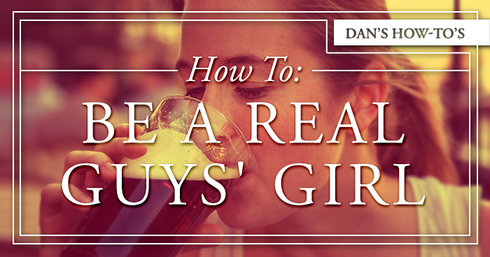 How To Be A Real Guys' Girl.