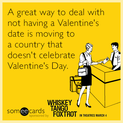 A great way to deal with not having a Valentine's date is moving to a country that doesn't celebrate Valentine's Day