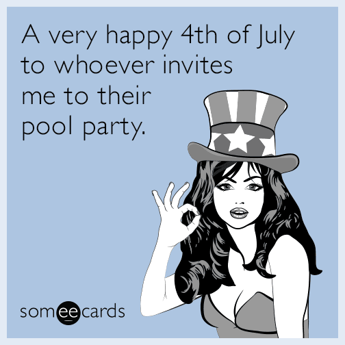 A very happy 4th of July to whoever invites me to their pool party.