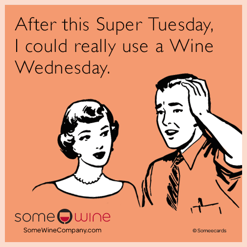 After this Super Tuesday, I could really use a Wine Wednesday.