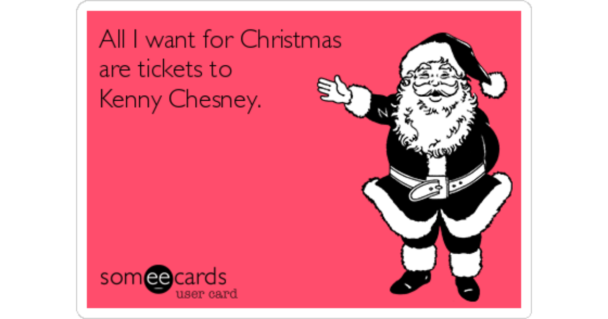 All I want for Christmas are tickets to Kenny Chesney. | Christmas ...