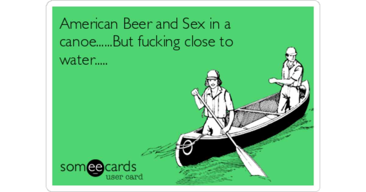 American Beer and Sex in a canoe......But fucking close to water..... |  Sports Ecard