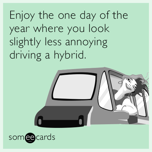 Enjoy the one day of the year where you look slightly less annoying driving a hybrid.