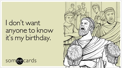 I don't want anyone to know it's my birthday