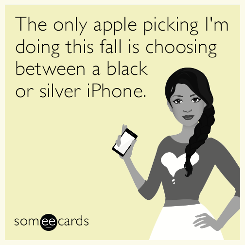 The only apple picking I'm doing this fall is choosing between a black or silver iPhone.