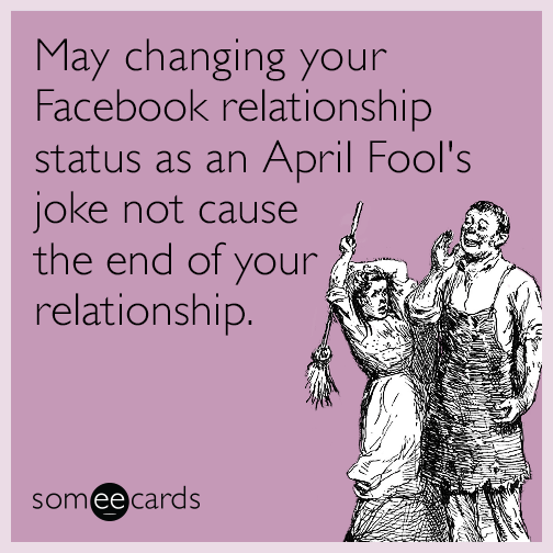 May Changing Your Facebook Relationship Status As An April Fools Joke Not Cause The End Of