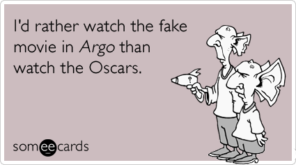 I'd rather watch the fake movie in Argo than watch the Oscars.