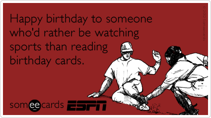 Happy Birthday To Someone Whod Rather Be Watching Sports Than Reading Cards