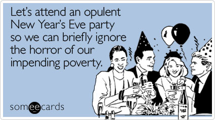 Lets attend an opulent New Year's Eve party so we can briefly ignore the horror of our impending poverty
