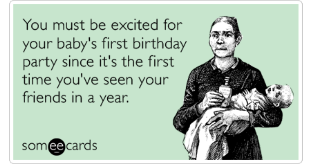 Funny Someecards : Baby first birthday no friends party excited funny ecard baby ecard