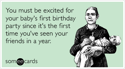 You must be excited for your baby's first birthday party since it's the first time you've seen your friends in a year.