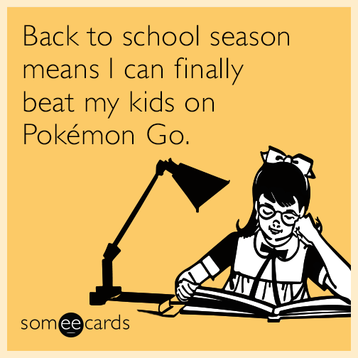 Back to school season means I can finally beat my kids on Pokémon Go.