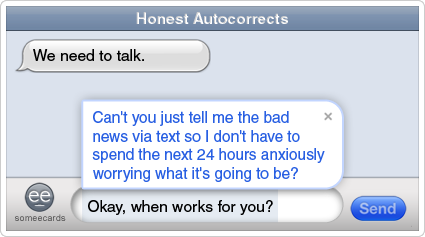 If Autocorrect Replaced Everything You Type With Everything You Really Mean