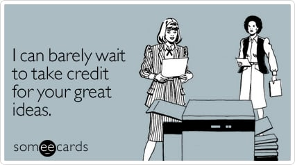 I can barely wait to take credit for your great ideas