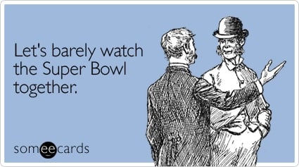 barely watch together super bowl ecard someecards the 10 best super bowl memes of all time