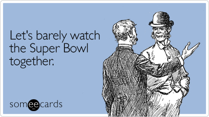 Let's barely watch the Super Bowl together