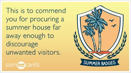 Summer Badge: This is to commend you for procuring a summer house far away enough to discourage unwanted visitors.
