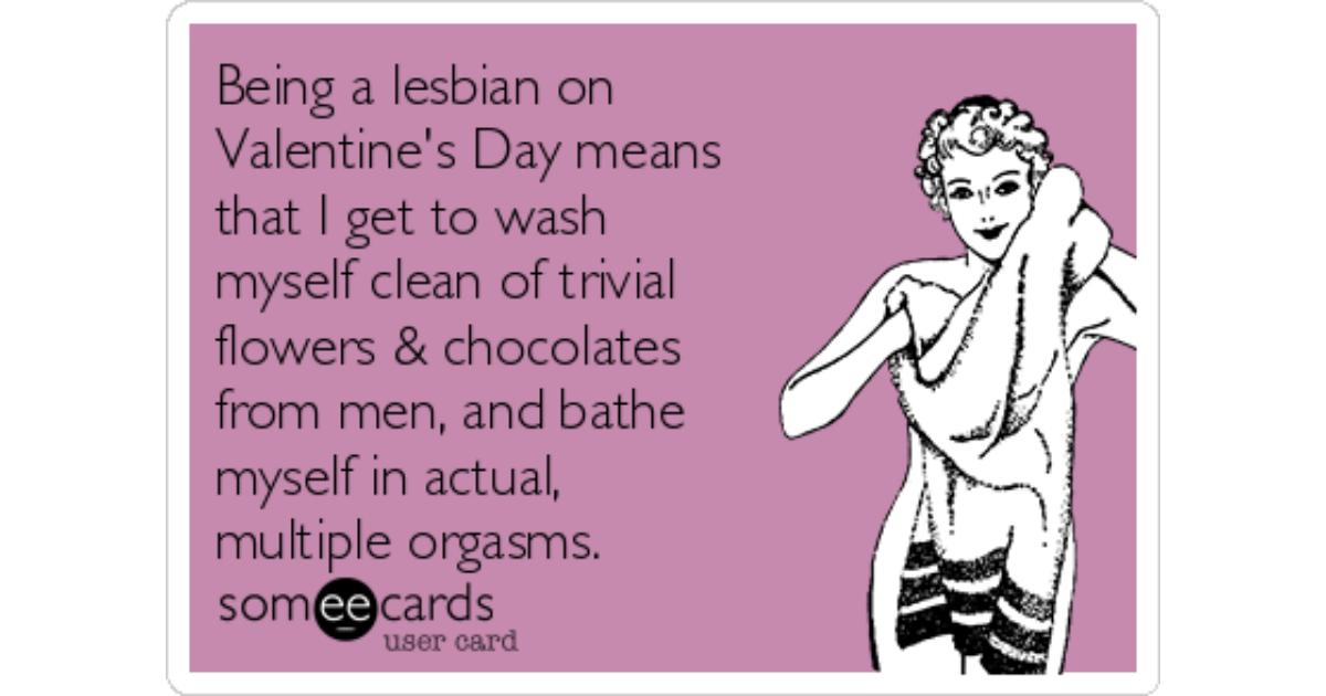 being a lesbian on valentine's day means that i get to wash myself, Ideas