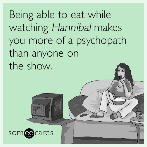 Being able to eat while watching Hannibal makes you more of a psychopath than anyone on the show.