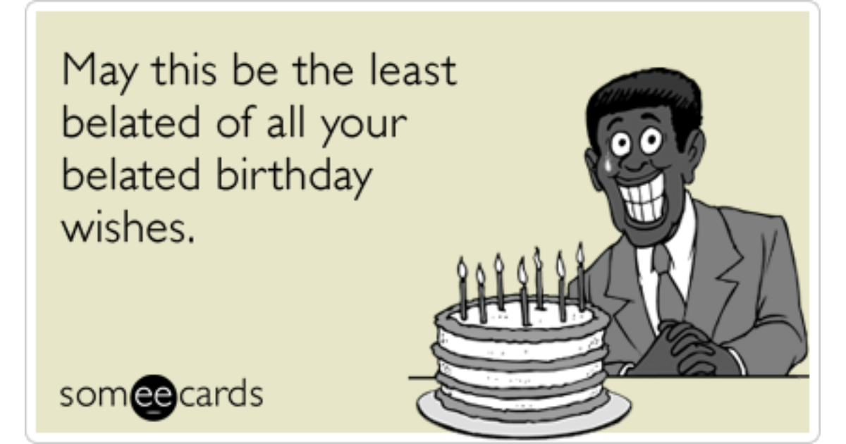 Least Belated Birthday Wish Celebrate Late Funny Ecard