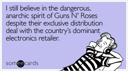 I still believe in the dangerous, anarchic spirit of Guns N' Roses despite their exclusive distribution deal with the country's dominant electronics retailer
