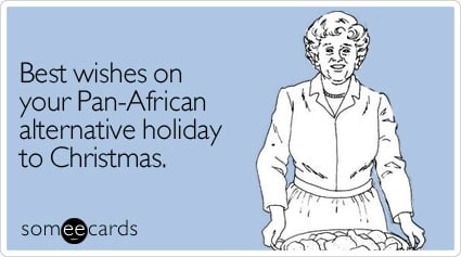 Best wishes on your Pan-African alternative holiday to Christmas