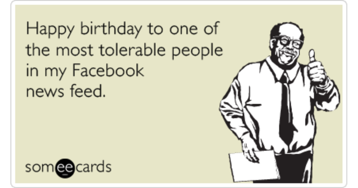 Birthday Card Facebook News Feed Tolerable Annoying Post Status Comment Funny Ecard