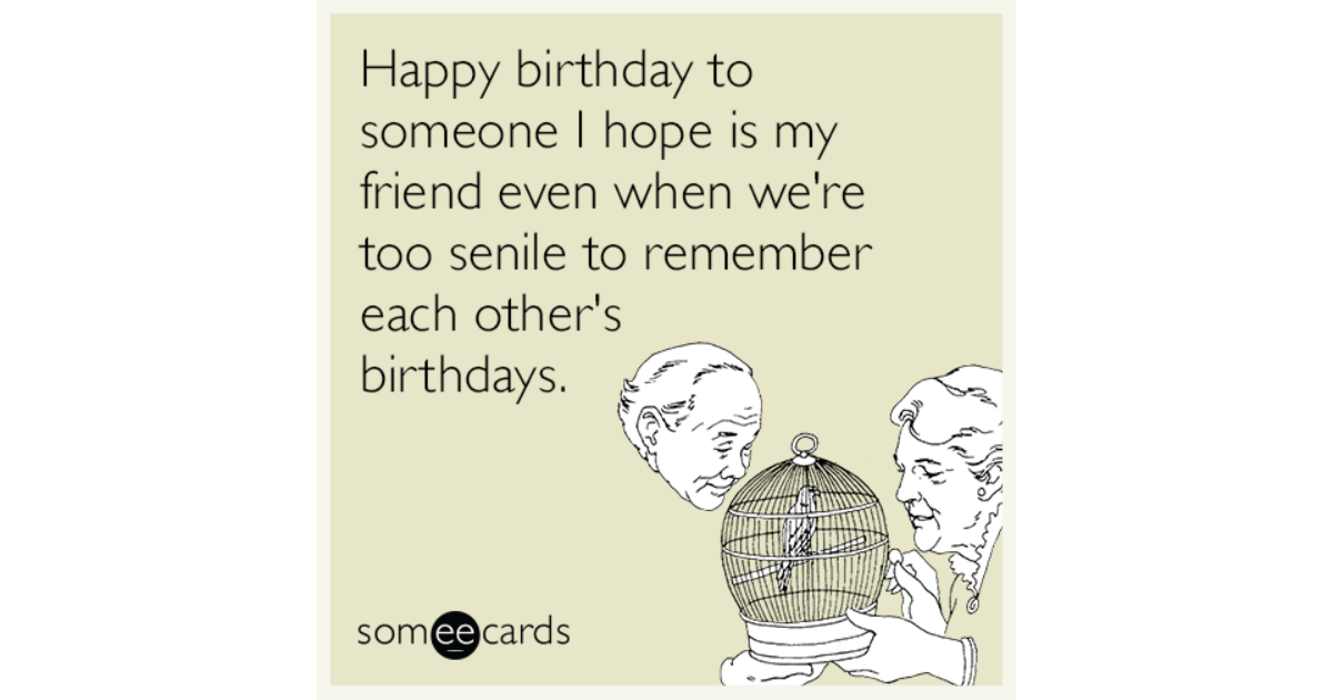 Super Happy Birthday To Someone I Hope Is My Friend Even When Were Too Funny Birthday Cards Online Alyptdamsfinfo