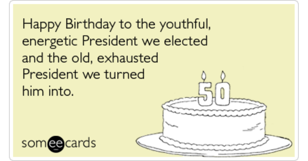 President Obama Birthday Exhaustion Funny Ecard – Birthday Card from the President