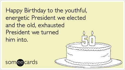 President Obama Birthday Exhaustion Funny Ecard – Birthday Cards from the President
