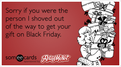 Black friday shopping coupons retailmenot funny ecard retailmenot sorry if you were the person i shoved out of the way to get your gift m4hsunfo