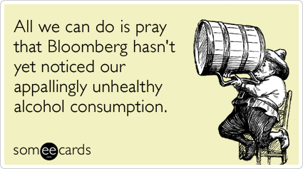 All we can do is pray that Bloomberg hasn't yet noticed our appallingly unhealthy alcohol consumption.