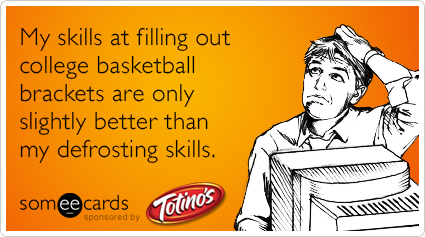 My skills at filling out college basketball brackets are only slightly better than my defrosting skills.