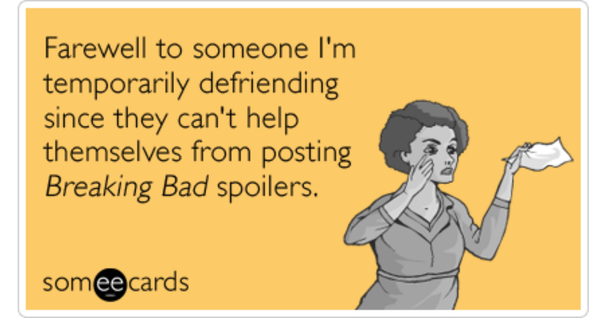 breaking bad spoilers defriend goodbye funny ecard farewell ecard