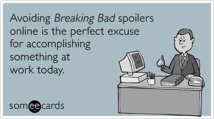 Avoiding Breaking Bad spoilers online is the perfect excuse for accomplishing something at work today.