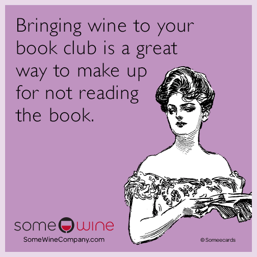 Bringing wine to your book club is a great way to make up for not reading the book.