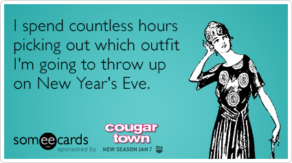I spend countless hours picking out which outfit I'm going to throw up on New Year's Eve.