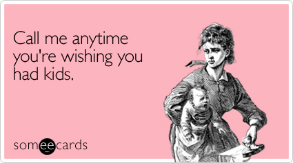 Call Me Anytime Youre Wishing You Had Kids