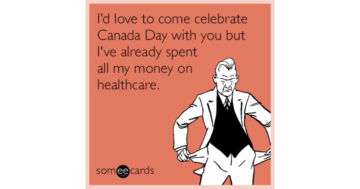 canadian free healthcare american canada day ASt share image 1479835368 i'd love to come celebrate canada day with you but i've already