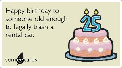 25th Birthday Happy To Someone Old Enough Legally Trash A Rental Car Random Card
